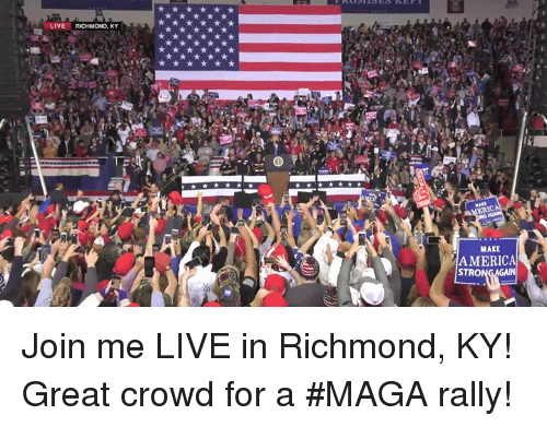 America, join.me, and Live: LIVE RICHMOND, KY  MAKE  AMERICA  STRO Join me LIVE in Richmond, KY! Great crowd for a #MAGA rally!