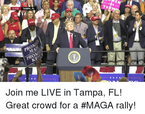 join.me, Live, and Tampa: LIVE TAMPA, FL  HEN  PROM Join me LIVE in Tampa, FL! Great crowd for a #MAGA rally!