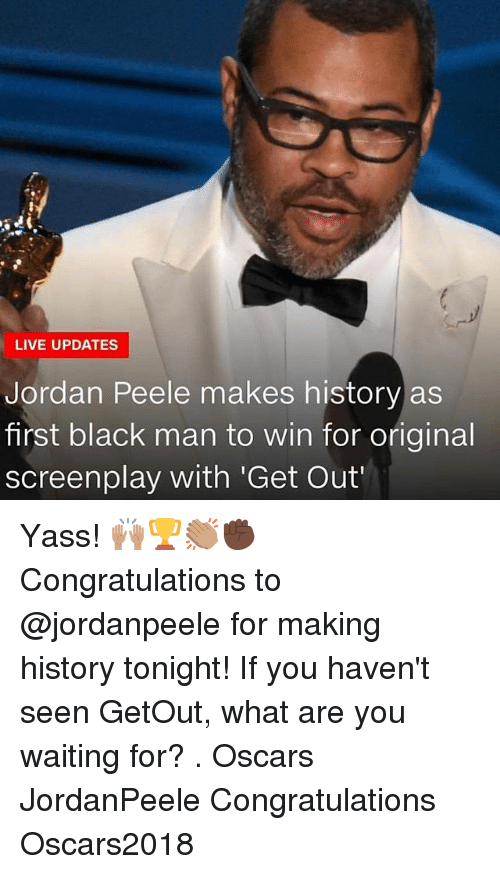 Jordan Peele, Memes, and Oscars: LIVE UPDATES  Jordan Peele makes history as  first black man to win for original  screenplay with 'Get Out Yass! 🙌🏽🏆👏🏽✊🏿 Congratulations to @jordanpeele for making history tonight! If you haven't seen GetOut, what are you waiting for? . Oscars JordanPeele Congratulations Oscars2018