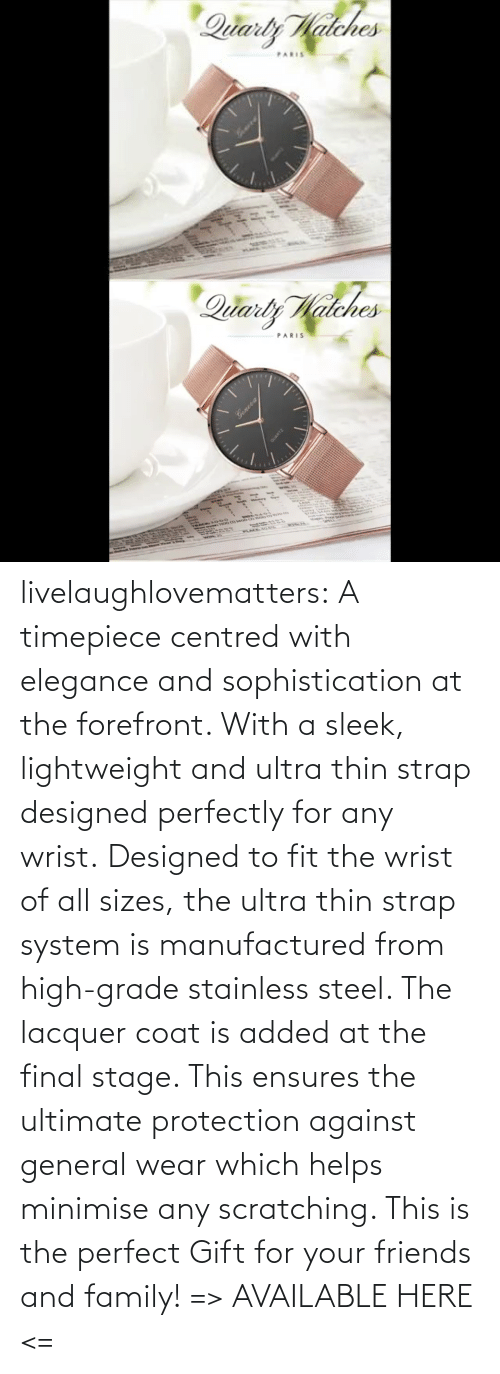 sleek: livelaughlovematters: A timepiece centred with elegance and sophistication at the forefront. With a sleek, lightweight and ultra thin strap designed perfectly for any wrist. Designed to fit the wrist of all sizes, the ultra thin strap system is manufactured from high-grade stainless steel. The lacquer coat is added at the final stage. This ensures the ultimate protection against general wear which helps minimise any scratching. This is the perfect Gift for your friends and family! => AVAILABLE HERE <=