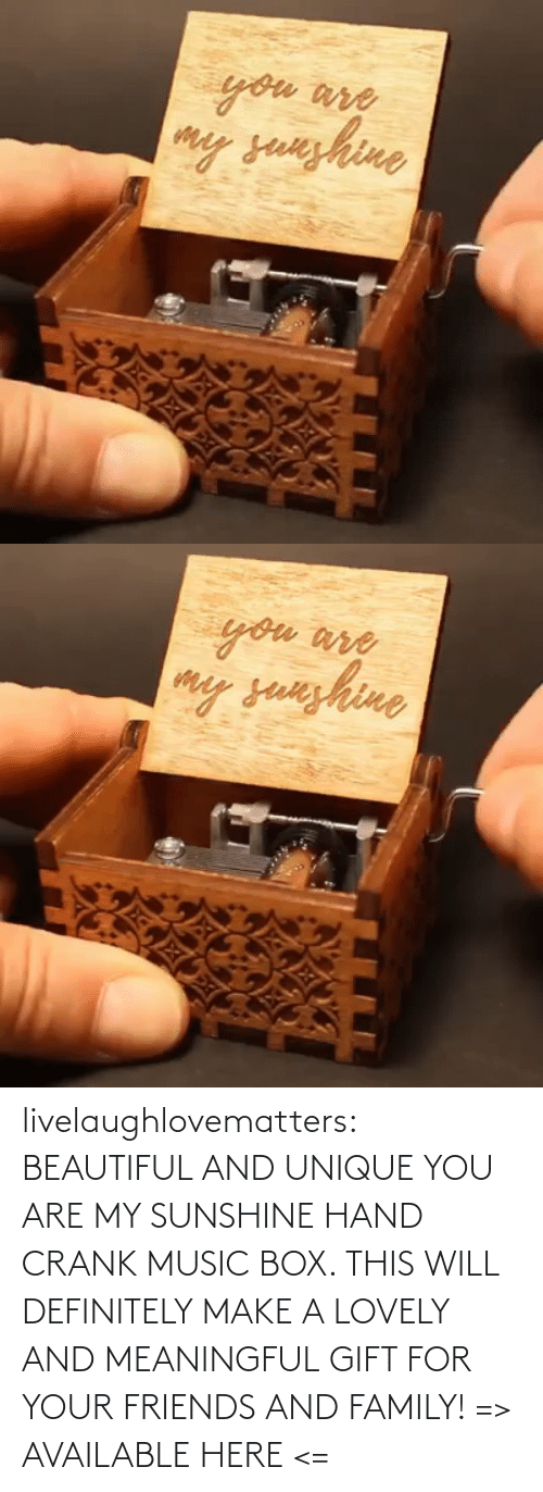 box: livelaughlovematters:  BEAUTIFUL AND UNIQUE YOU ARE MY SUNSHINE HAND CRANK MUSIC BOX. THIS WILL DEFINITELY MAKE A LOVELY AND MEANINGFUL GIFT FOR YOUR FRIENDS AND FAMILY! => AVAILABLE HERE <=
