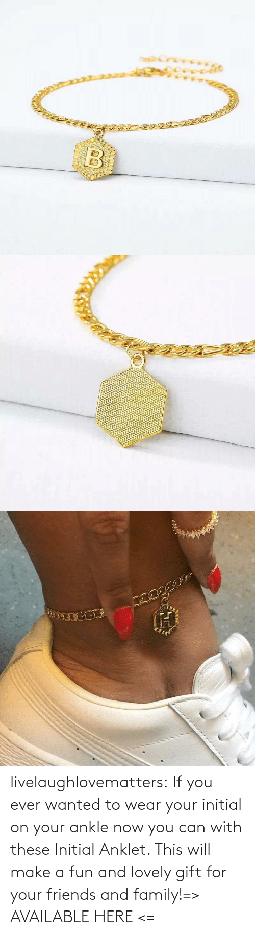 ankle: livelaughlovematters:  If you ever wanted to wear your initial on your ankle now you can with these Initial Anklet. This will make a fun and lovely gift for your friends and family!=> AVAILABLE HERE <=
