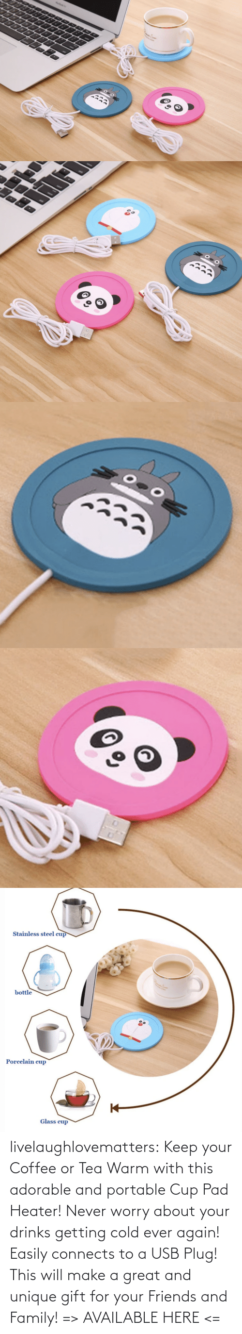 Drinks: livelaughlovematters: Keep your Coffee or Tea Warm with this adorable and portable Cup Pad Heater! Never worry about your drinks getting cold ever again! Easily connects to a USB Plug! This will make a great and unique gift for your Friends and Family! => AVAILABLE HERE <=