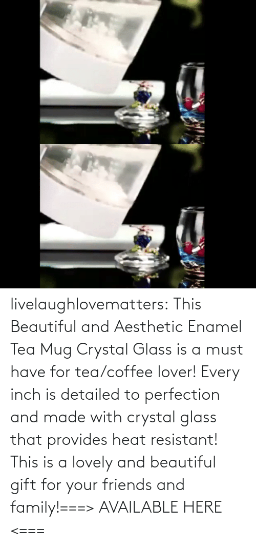 Aesthetic: livelaughlovematters:  This Beautiful and Aesthetic Enamel Tea Mug Crystal Glass is a must have for tea/coffee lover! Every inch is detailed to perfection and made with crystal glass that provides heat resistant! This is a lovely and beautiful gift for your friends and family!===> AVAILABLE HERE <===