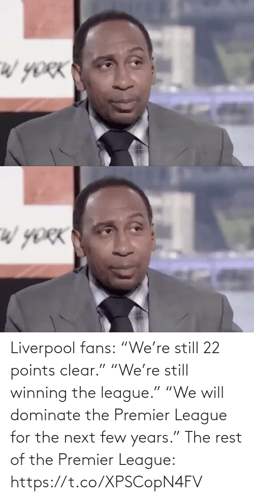 "Few: Liverpool fans:  ""We're still 22 points clear.""  ""We're still winning the league.""  ""We will dominate the Premier League for the next few years.""  The rest of the Premier League: https://t.co/XPSCopN4FV"