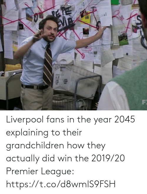 they: Liverpool fans in the year 2045 explaining to their grandchildren how they actually did win the 2019/20 Premier League: https://t.co/d8wmlS9FSH
