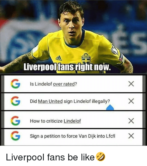 Be Like, Memes, and Liverpool F.C.: Liverpool fansright now  Is Lindelof over rated?  X  Did Man United sign Lindelof illegally?  How to criticize Lindelof  G Sign a petition to force Van Dijk into Lfcll  x Liverpool fans be like🤣