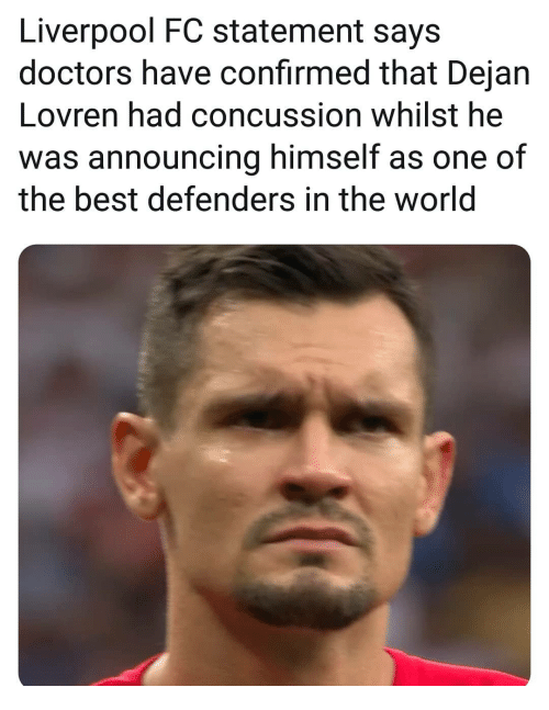 Concussion: Liverpool FC statement says  doctors have confirmed that Dejan  Lovren had concussion whilst he  was announcing himself as one of  the best defenders in the world