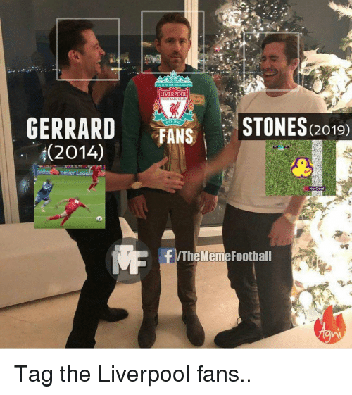 Memes, Liverpool F.C., and Goal: LIVERPOOL  GERRARD  (2014)  FANS STONES(2019  emie  No Goal  F/TheMemeFootball Tag the Liverpool fans..