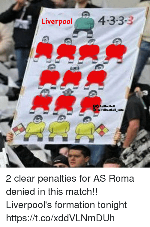 Memes, Formation, and Liverpool F.C.: Liverpool  OOTrollFootball  The TrollFootball Insta 2 clear penalties for AS Roma denied in this match!!   Liverpool's formation tonight https://t.co/xddVLNmDUh