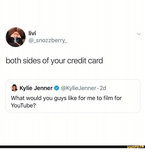Kylie Jenner, youtube.com, and Film: livi  @_snozzberry_  both sides of your credit card  @Kylie Jenner 2d  Kylie Jenner  What would you guys like for me to film for  YouTube?  ifunny.co