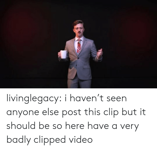 haven: livinglegacy: i haven't seen anyone else post this clip but it should be so here have a very badly clipped video