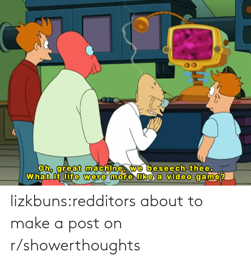 R Showerthoughts: lizkbuns:redditors about to make a post on r/showerthoughts