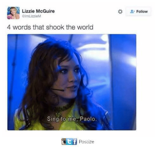 Memes, World, and 🤖: Lizzie McGuire  lmLizzieM  Follow  4 words that shook the world  Sing to me, Paolo  Postize