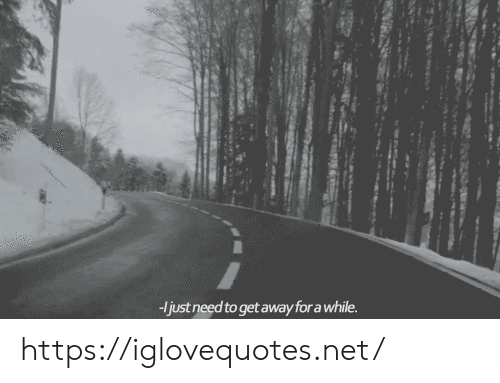 Net, For, and Href: ljust need to get away for a while https://iglovequotes.net/