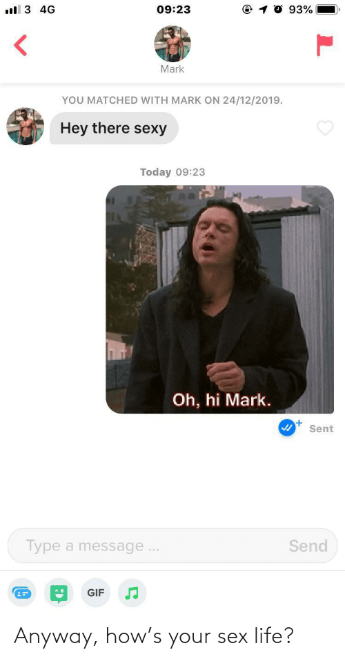 sexy: ll 3 4G  09:23  93%  Mark  YOU MATCHED WITH MARK ON 24/12/2019.  Hey there sexy  Today 09:23  Oh, hi Mark.  Sent  Send  Type a message..  GIF Anyway, how's your sex life?