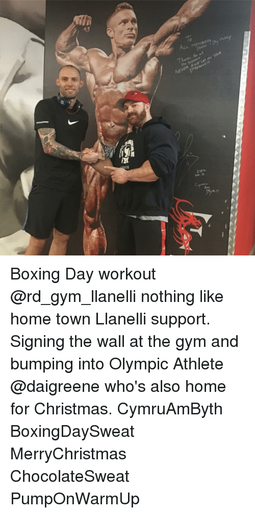 Memes, Olympics, and Athletics: LL MEMBERS  Thanks  ow youf  GINE NEVER Boxing Day workout @rd_gym_llanelli nothing like home town Llanelli support. Signing the wall at the gym and bumping into Olympic Athlete @daigreene who's also home for Christmas. CymruAmByth BoxingDaySweat MerryChristmas ChocolateSweat PumpOnWarmUp
