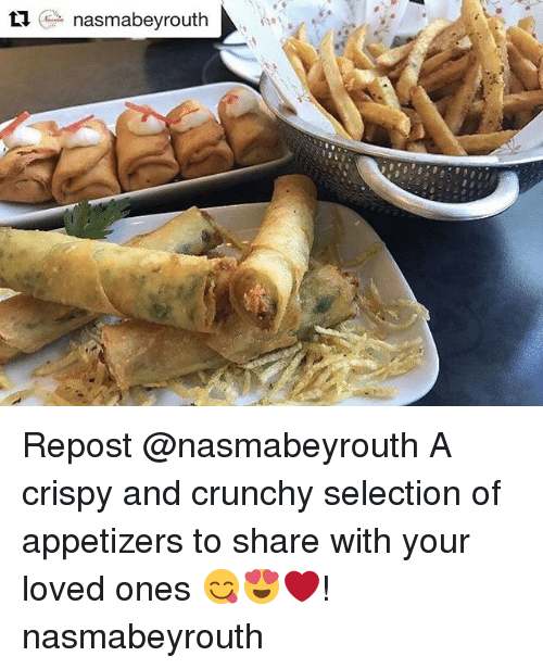Memes, Crunchy, and 🤖: Ll nasmabeyrouth Repost @nasmabeyrouth A crispy and crunchy selection of appetizers to share with your loved ones 😋😍❤! nasmabeyrouth