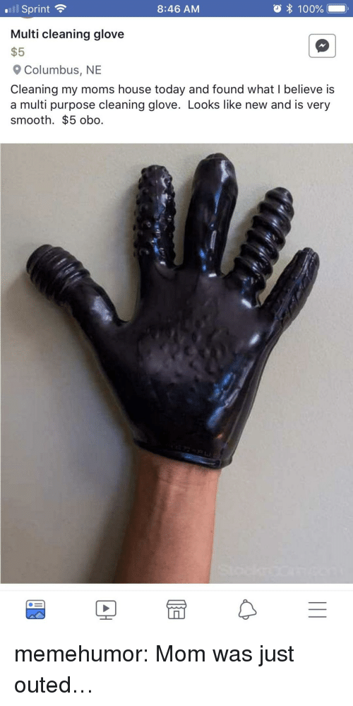 Anaconda, Moms, and Smooth: ll Sprint  Multi cleaning glove  $5  8:46 AM  O 100%  Columbus, NE  Cleaning my moms house today and found what I believe is  a multi purpose cleaning glove. Looks like new and is very  smooth. $5 obo. memehumor:  Mom was just outed…