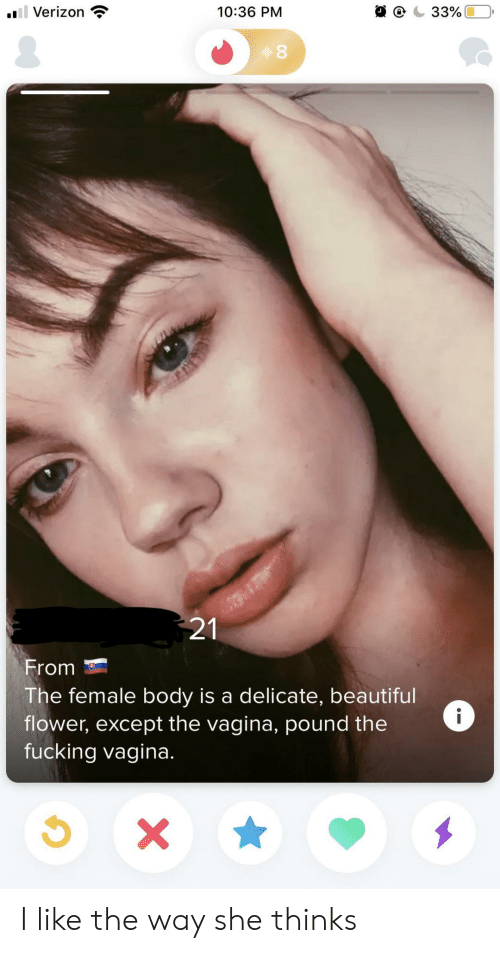 Beautiful, Fucking, and Verizon: ll Verizon  33%  10:36 PM  21  From  The female body is a delicate, beautiful  flower, except the vagina, pound the  fucking vagina.  i  X I like the way she thinks