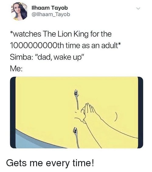 "Dad, Memes, and The Lion King: llhaam Tayob  @llhaam_Tayob  ""watches The Lion King for the  1000000000th time as an adult  Simba: ""dad, wake up""  Me: Gets me every time!"