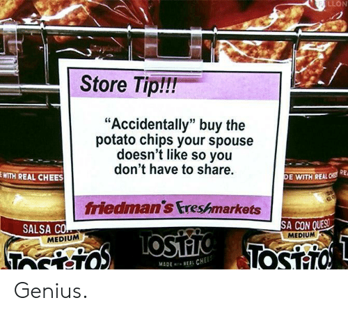 """Genius, Potato, and Medium: LLON  Store Tiplli!  """"Accidentally"""" buy the  potato chips your spouse  doesn't like so you  don't have to share.  WITH REAL CHEES  DE WITH REAL  RE  friedmans Ereshmarkets  SALSA CO  SA CON  MEDIUM  MEDIUM Genius."""