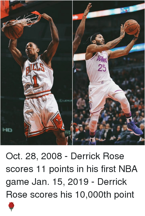 Derrick Rose, Nba, and Game: LLS  25  HD Oct. 28, 2008 - Derrick Rose scores 11 points in his first NBA game  Jan. 15, 2019 - Derrick Rose scores his 10,000th point 🌹