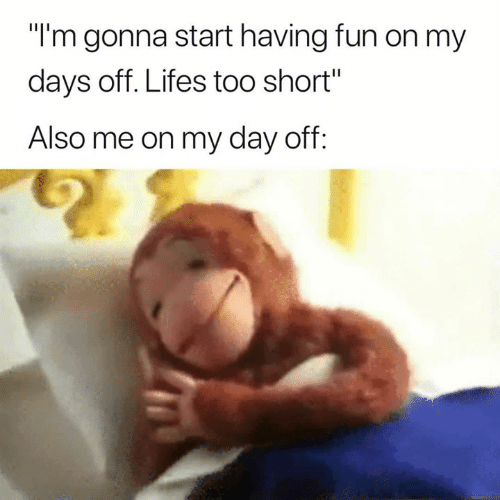 "Too Short, Fun, and Day: ""l'm gonna start having fun on my  days off. Lifes too short""  Also me on my day off"