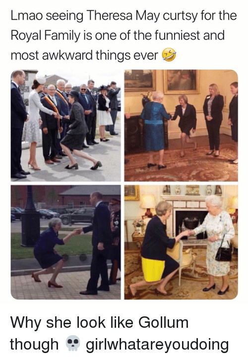 Family, Lmao, and Memes: Lmao seeing Theresa May curtsy for the  Royal Family is one of the funniest and  most awkward things ever Why she look like Gollum though 💀 girlwhatareyoudoing