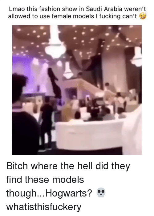 Bitch, Fashion, and Fucking: Lmao this fashion show in Saudi Arabia weren't  allowed to use female models I fucking can't Bitch where the hell did they find these models though...Hogwarts? 💀 whatisthisfuckery