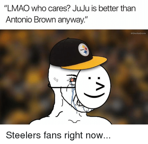 """Lmao, Nfl, and Steelers: """"LMAO who cares? JuJu is better than  Antonio Brown anyway.""""  GhettoGronk Steelers fans right now..."""