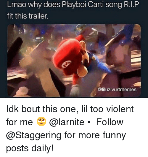 Funny, Lmao, and Playboi Carti: Lmao why does Playboi Carti song R.I.P  fit this trailer.  @liluzivurtmemes Idk bout this one, lil too violent for me 🥺 @larnite • ➫➫➫ Follow @Staggering for more funny posts daily!