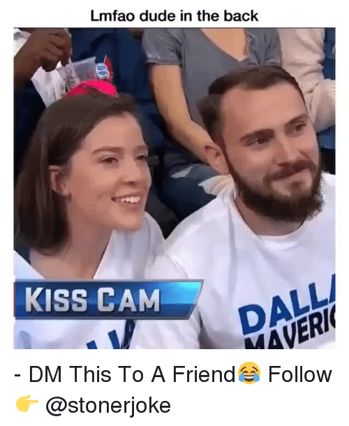Dude, Memes, and Kiss: Lmfao dude in the back  KISS CAM  DALL  MAVERI - DM This To A Friend😂 Follow 👉 @stonerjoke