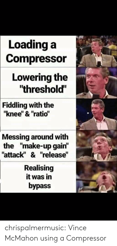 """release: Loading a  Compressor  Lowering the  """"threshold""""  Fiddling with the  """"knee"""" & """"ratio""""  Messing around with  the """"make-up gain""""  """"attack"""" & """"release""""  Realising  it was in  bypass chrispalmermusic:  Vince McMahon using a Compressor"""