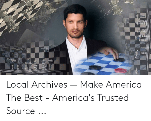 4 Dimensional Chess: Local Archives — Make America The Best - America's Trusted Source ...