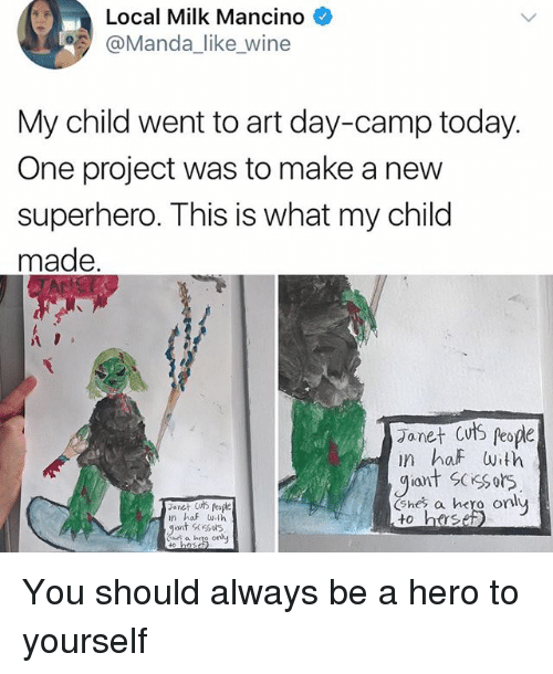 Memes, Superhero, and Wine: Local Milk Mancino  @Manda_like wine  My child went to art day-camp today.  One project was to make a new  superhero. This is what my child  made  zavet Cuts peope  n haf with  giant SCssors  Shes a hero on  to htrs  n hof wth You should always be a hero to yourself