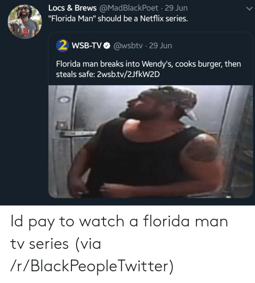 "cooks: Locs & Brews @MadBlackPoet 29 Jun  ""Florida Man"" should be a Netflix series.  2WSB-TV  @wsbtv 29 Jun  Florida man breaks into Wendy's, cooks burger, then  steals safe: 2wsb.tv/2JfkW2D Id pay to watch a florida man tv series (via /r/BlackPeopleTwitter)"
