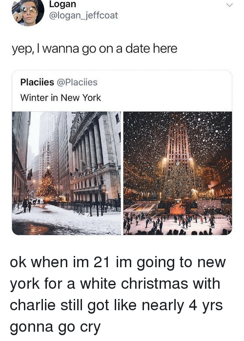 Charlie, Christmas, and Memes: Logan  @logan_jeffcoat  yep, I wanna go on a date here  Placiies @Placiies  Winter in New York ok when im 21 im going to new york for a white christmas with charlie still got like nearly 4 yrs gonna go cry