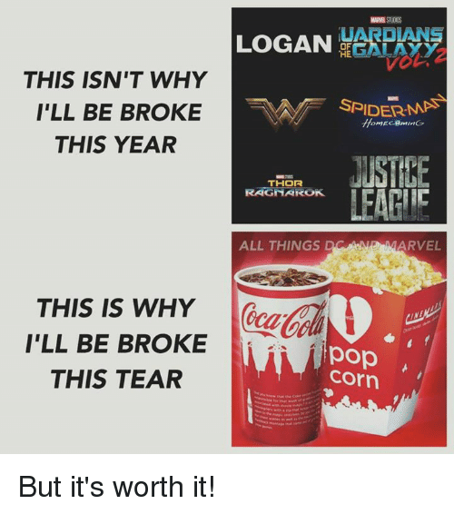 pop corn: LOGAN  OF  THE  THIS ISN'T WHY  I'LL BE BROKE  SPIDER MAS  THIS YEAR  JUSTICE  THOR  LEAGIC  RAGNAROK.  ALL THINGS  D ARVEL  THIS IS WHY  I'LL BE BROKE  i in  pop  Corn  THIS TEAR But it's worth it!