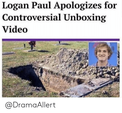 Video, Controversial, and Paul: Logan Paul Apologizes for  Controversial Unboxing  Video @DramaAllert