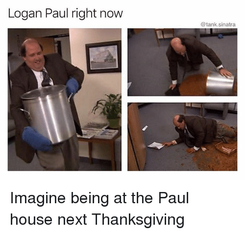 Funny, Thanksgiving, and House: Logan Paul right now  @tank.sinatra Imagine being at the Paul house next Thanksgiving