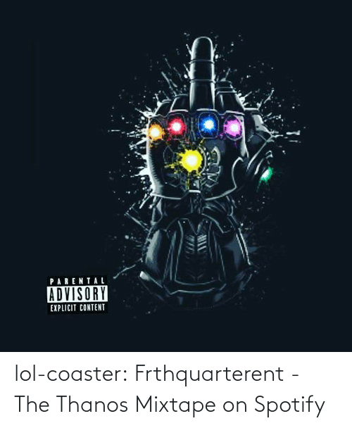 Thanos: lol-coaster:  Frthquarterent - The Thanos Mixtape on Spotify