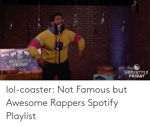 open: lol-coaster:  Not Famous but Awesome Rappers Spotify Playlist