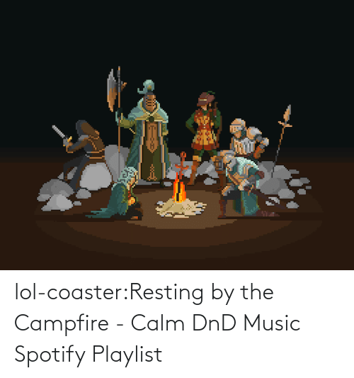 calm: lol-coaster:Resting by the Campfire - Calm DnD Music Spotify Playlist