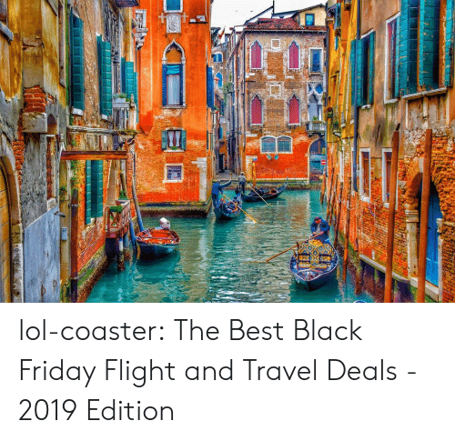 Black Friday, Friday, and Lol: lol-coaster:  The Best Black Friday Flight and Travel Deals - 2019 Edition