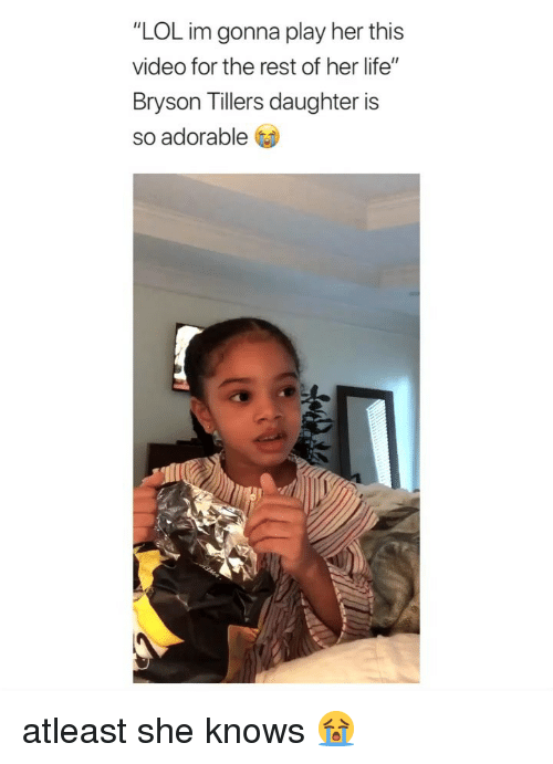 """Life, Lol, and She Knows: """"LOL im gonna play her this  video for the rest of her life""""  Bryson Tillers daughter is  so adorable atleast she knows 😭"""