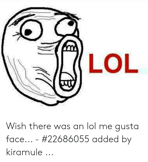 Lol, Me Gusta, and Face: LOL Wish there was an lol me gusta face... - #22686055 added by kiramule ...