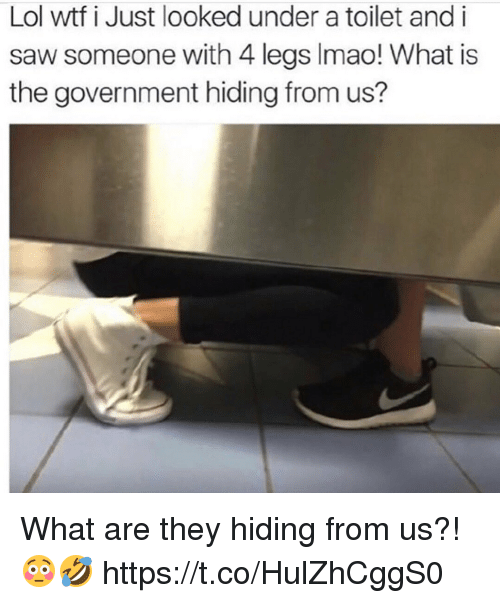 Lol, Saw, and Wtf: Lol wtf i Just looked under a toilet and i  saw someone with 4 legs Imao! What is  the government hiding from us? What are they hiding from us?! 😳🤣 https://t.co/HulZhCggS0