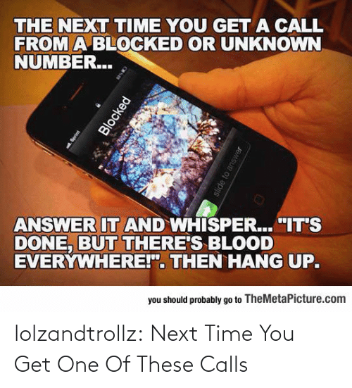 Calls: lolzandtrollz:  Next Time You Get One Of These Calls