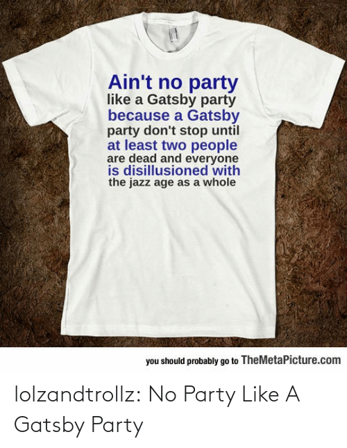 Party: lolzandtrollz:  No Party Like A Gatsby Party